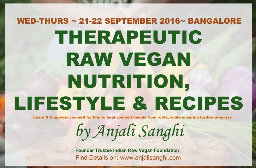 21-22 Sept 2016, Bangalore, Therapeutic Raw Vegan Nutrition, Lifestyle and Recipes